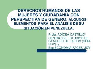 Profa. AD�CEA CASTILLO CENTRO DE ESTUDIOS DE LA MUJER DE LA UCV (CEM-UCV). y