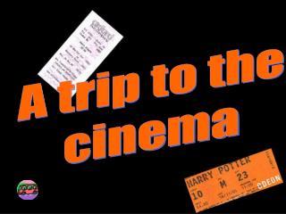 A trip to the cinema