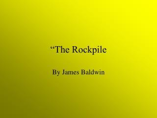 """""""The Rockpile"""