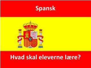 Spansk Hvad skal eleverne lære?