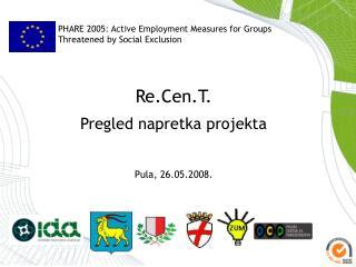 Re.Cen.T. Pregled napretka projekta Pula, 26.05.2008.