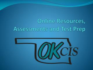 Online Resources, Assessments and Test Prep