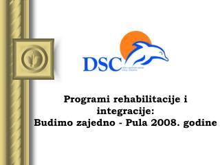 Programi rehabilitacije i integracije: Budimo zajedno - Pula 2008. godine