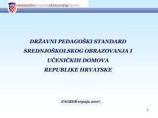 DRŽAVNI PEDAGOŠKI STANDARD SREDNJOŠKOLSKOG OBRAZOVANJA I  UČENIČKIH DOMOVA  REPUBLIKE HRVATSKE