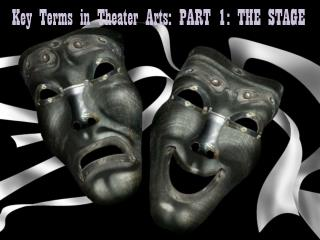 Key Terms in Theater Arts: PART 1: THE STAGE