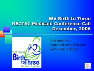 WV Birth to Three  NECTAC Medicaid Conference Call  December, 2006