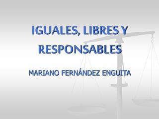 IGUALES, LIBRES Y RESPONSABLES