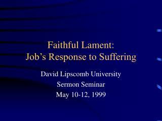 Faithful Lament: Job s Response to Suffering