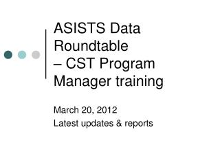 ASISTS Data Roundtable  – CST Program Manager training