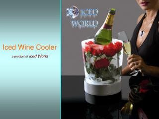 Iced Wine Cooler a product of  Iced World