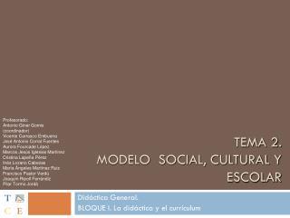 TEMA 2.  MODELO  SOCIAL, CULTURAL Y   ESCOLAR