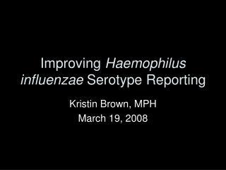 Improving  Haemophilus influenzae  Serotype Reporting