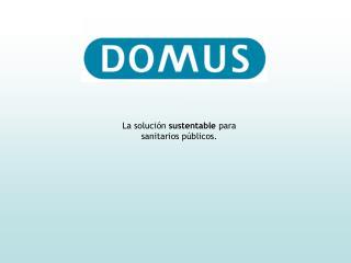 La solución  sustentable  para sanitarios públicos.