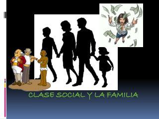 CLASE SOCIAL Y LA FAMILIA