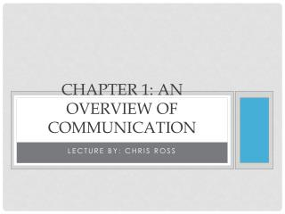 Chapter 1: An Overview of communication