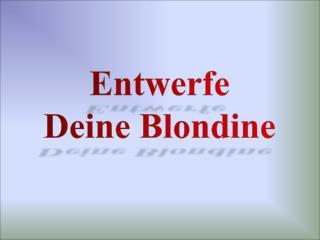 Entwerfe Deine Blondine