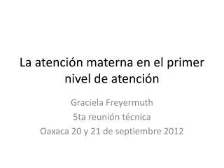 La atención materna en el primer nivel de atención