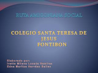 RUTA AMIGONIANA SOCIAL COLEGIO SANTA TERESA DE JESUS     FONTIBON Elaborado por: