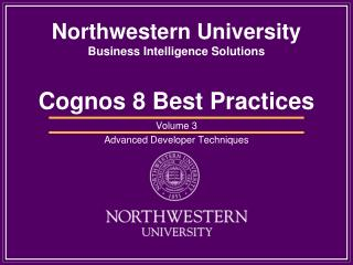 Northwestern University Business Intelligence Solutions  Cognos 8 Best Practices