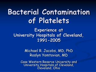Bacterial Contamination of Platelets Experience at University Hospitals of Cleveland, 1991-2005