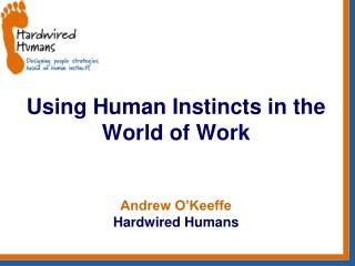 Using Human Instincts in the World of Work Andrew O'Keeffe Hardwired Humans