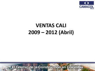 VENTAS CALI                             2009 � 2012 (Abril)