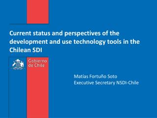 Current status and perspectives of the development and use technology tools in the Chilean SDI