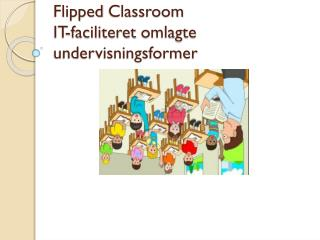 Flipped Classroom IT- faciliteret omlagte undervisningsformer