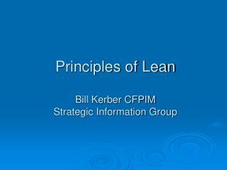 Principles of Lean Bill Kerber CFPIM Strategic Information Group