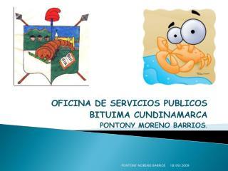OFICINA DE SERVICIOS PUBLICOS BITUIMA CUNDINAMARCA PONTONY MORENO BARRIOS .