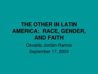 THE OTHER IN LATIN AMERICA:  RACE, GENDER, AND FAITH