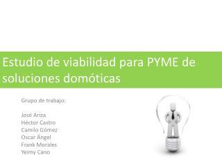 Estudio  de  viabilidad para  PYME de  soluciones  domóticas