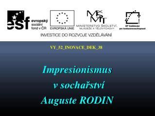 Impresionismus  v socha?stv� Auguste  RODIN