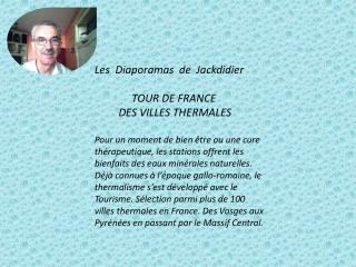 Les  Diaporamas  de  Jackdidier               TOUR DE FRANCE          DES VILLES THERMALES