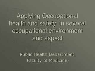 Applying Occupational health and safety  in several occupational environment and aspect