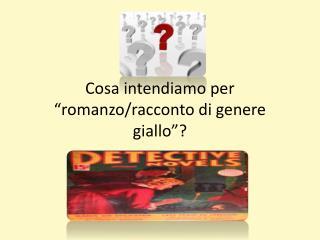 """Cosa intendiamo per """"romanzo/racconto di genere giallo""""?"""