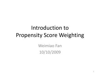 Introduction to  Propensity  Score  Weighting