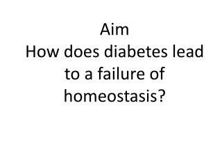 Aim How does diabetes lead to a failure of homeostasis?
