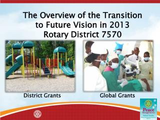 The Overview of the Transition  to Future Vision in 2013 Rotary District 7570