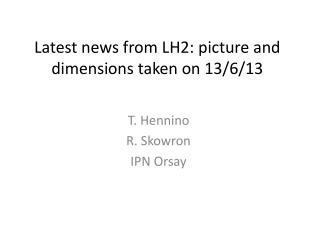 Latest  news  from  LH2:  picture  and dimensions  taken  on 13/6/13