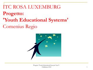 ITC ROSA LUXEMBURG Progetto: 'Youth Educational Systems'  Comenius Regio