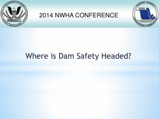 Where is Dam Safety Headed?