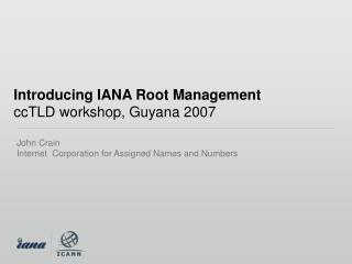 Introducing IANA Root Management ccTLD workshop, Guyana 2007
