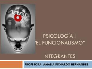 """PSICOLOGÍA I """"EL FUNCIONALISMO"""" integrantes"""