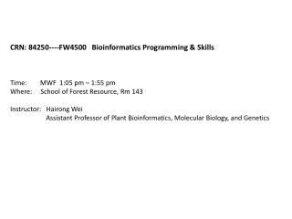 CRN: 84250----FW4500   Bioinformatics Programming & Skills Time:        MWF  1:05 pm – 1:55 pm