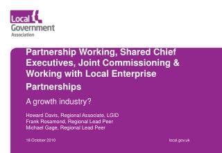 A growth industry? Howard Davis, Regional Associate, LGID Frank Rosamond, Regional Lead Peer