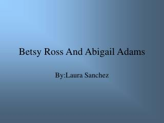 Betsy Ross And Abigail Adams