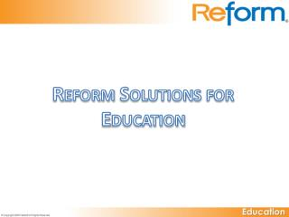 Reform Solutions for Education
