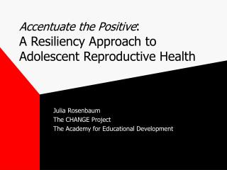 Accentuate the Positive : A Resiliency Approach to Adolescent Reproductive Health