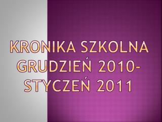 KRONIKA SZKOLNA GRUDZIEŃ 2010- STYCZEŃ 2011